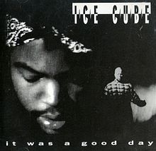 «It was a good day». Ice Cube.