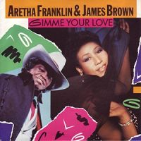 «Gimme your love». James Brown & Aretha Franklin.