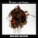 Dog days are over. Florence and The Machines.